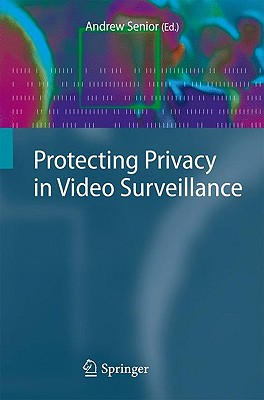 Protecting Privacy in Video Surveillance By Senior, Andrew (EDT)